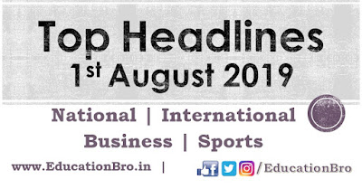 Top Headlines 1st August 2019: EducationBro