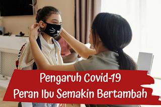 Pengaruh Covid-19 peran ibu semakin bertambah