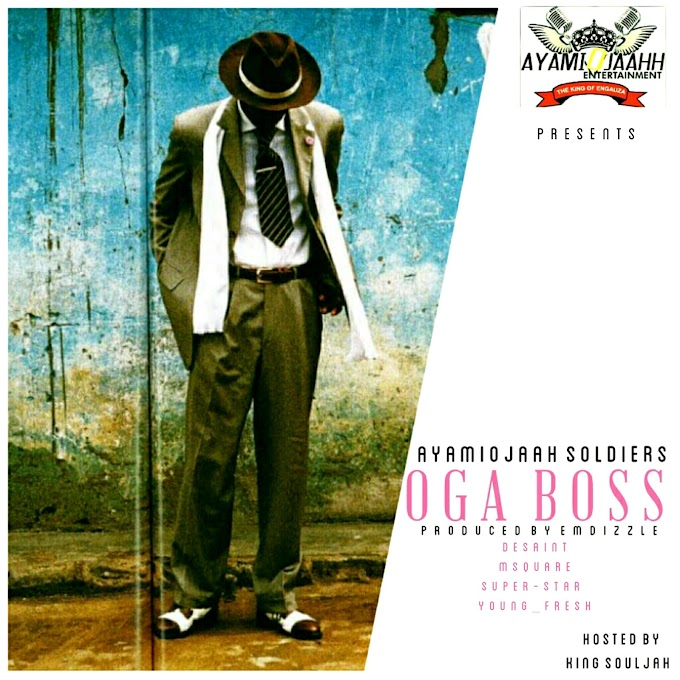 [Music] Ayamiojaah Soldiers - Oga Boss | Prod. By Emdizzle