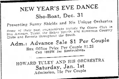 NEW YEAR'S EVE DANCE Sho•Boat, Dec. 31 DrenenOn< Sunny SI.leldn and HIn Nninue Dreher.. EIZtii:nrieM,:;2517:11naljuit= ge=1; Adm.: Advance Sale $1 Per Cone].  HOWARD TULEY AND HIS ORCHESTRA Saturday, Jan. 1st Aden..Ion. 75c Den Couple
