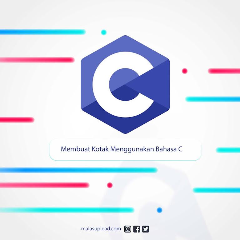 Cara Membuat Kotak Menggunakan Bahasa C