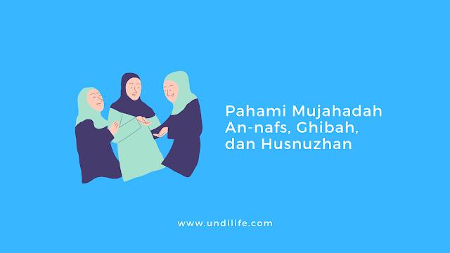 Pahami Mujahadah An-nafs, Ghibah, dan Husnuzhan