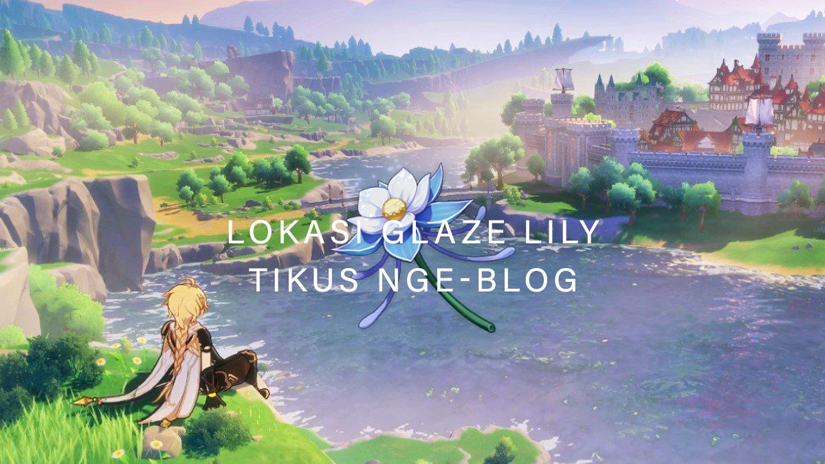 Tikus Nge-BLOG | Lokasi Glaze Lily Genshin Impact