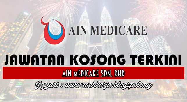 Jawatan Kosong Terkini 2016 di Ain Medicare Sdn. Bhd