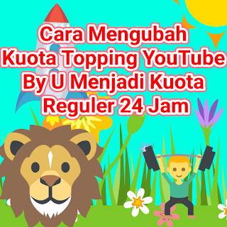 Cara Mengubah Kuota Topping YouTube By U Menjadi Kuota Reguler 24 Jam