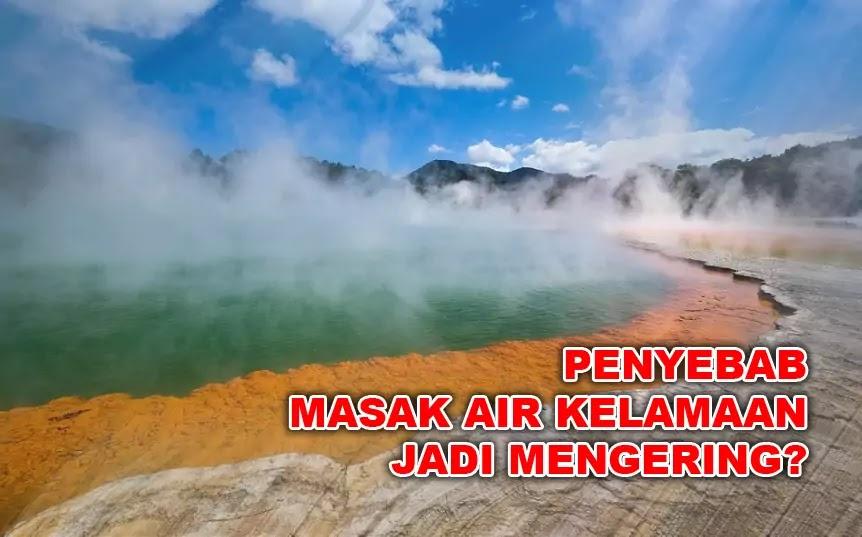 Penyebab Air Mengering Kalau Lama Dimasak