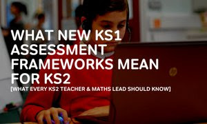 From The @thirdspacetweets Blog: What Every KS2 Teacher And Maths Lead Needs To Know About NEW KS1 Maths Assessment Frameworks