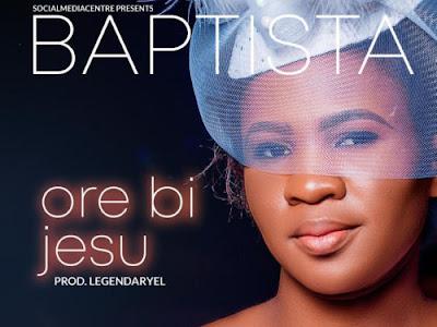"GOSPEL MUSIC: Baptista – ""Ore Bi Jesu"""