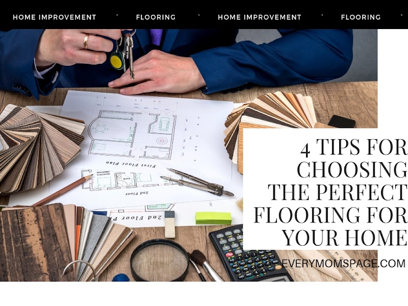 4 Tips for Choosing the Perfect Flooring for Your Home