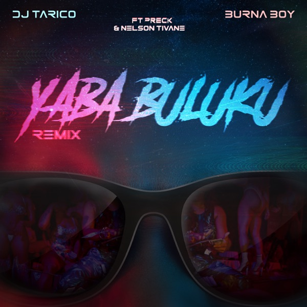 DJ Tarico & Burna Boy – Yaba Buluku (Remix) (feat. Preck, Nelson Tivane)   MP3