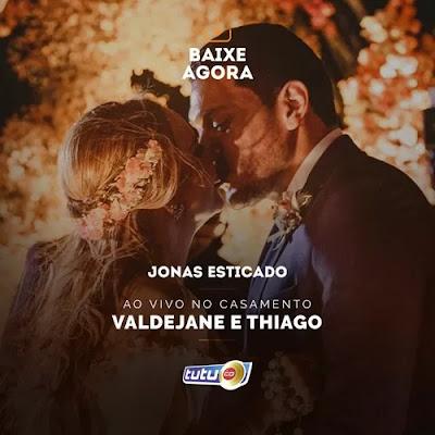 Jonas Esticado - Casamento de Valdejane e Thiago - Novembro - 2019