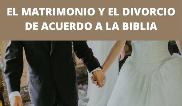 EL MATRIMONIO Y EL DIVORCIO DE ACUERDO A LA BIBLIA