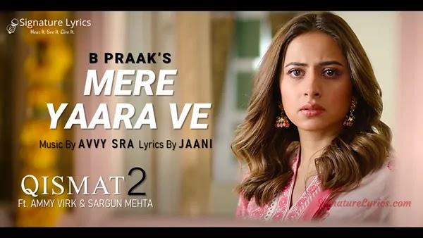 Mere Yaara Ve Lyrics - Qismat 2 - B Praak | Jaani | Ammy Virk | Sargun Mehta