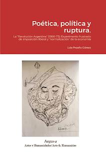 """Poética, política y ruptura. La """"Revolución Argentina"""" (1966-73): Experimento frustrado de imposición liberal y """"normalización"""" de la economía"""