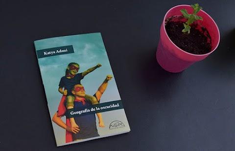 «Geografía de la oscuridad», de Katya Adaui (Páginas de Espuma)