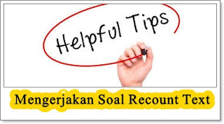 5 Tips Mengerjakan Soal Recount Text Dengan Contoh dan Pembahasan | How To Answer Question in Recount Text Multiple Choice