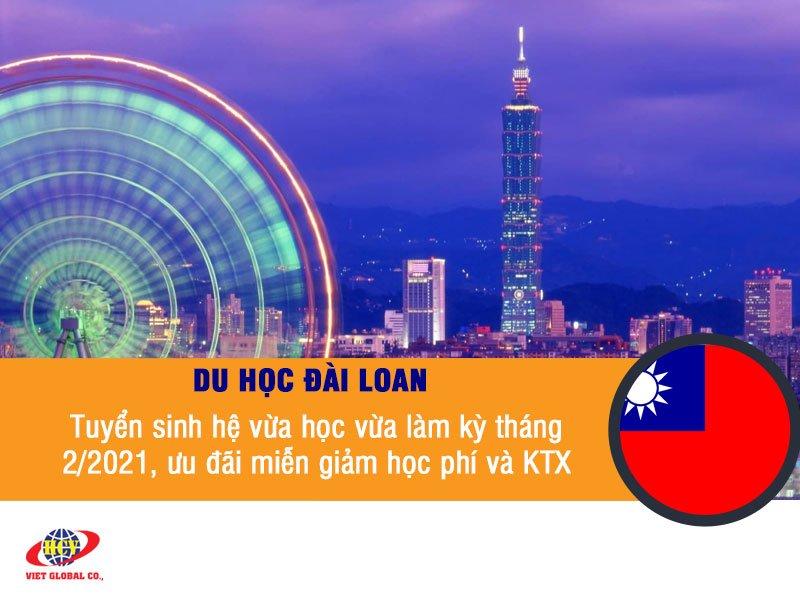 Du học Đài Loan: Tuyển sinh hệ vừa học vừa làm kỳ tháng 2/2021 với học bổng và ưu đãi miễn giảm phí KTX