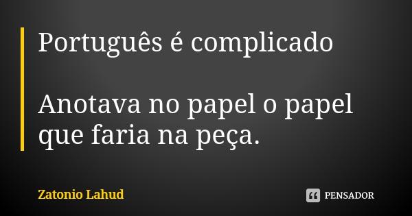 Português é complicado: Anotava no papel o papel que faria na peça