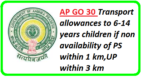 AP GO 30 Transport allowances to 6-14 years children if non availability of PS within 1 km,UP within 3 km/2016/05/ap-go-30-transport-allowances-to-6-14years-children-if-non-availability-of-ps-within-ikm-up-within-3km.html