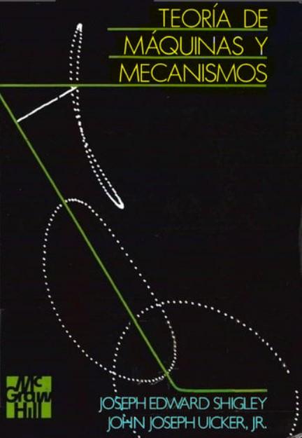 Teoría de Máquinas y Mecanismos Joseph E. Shigley & John J. Uicker Jr en pdf