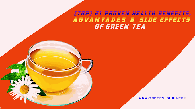 [Top] 21 Proven Health Benefits, Advantages & Side effects of Green Tea