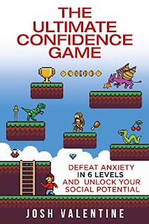 The Ultimate Confidence Game: Defeat Anxiety In 6 Levels And Unlock Your Social Potential by Josh Valentine