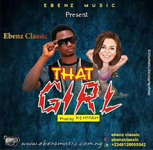 [Music]: Ebenz Classic - That Girl
