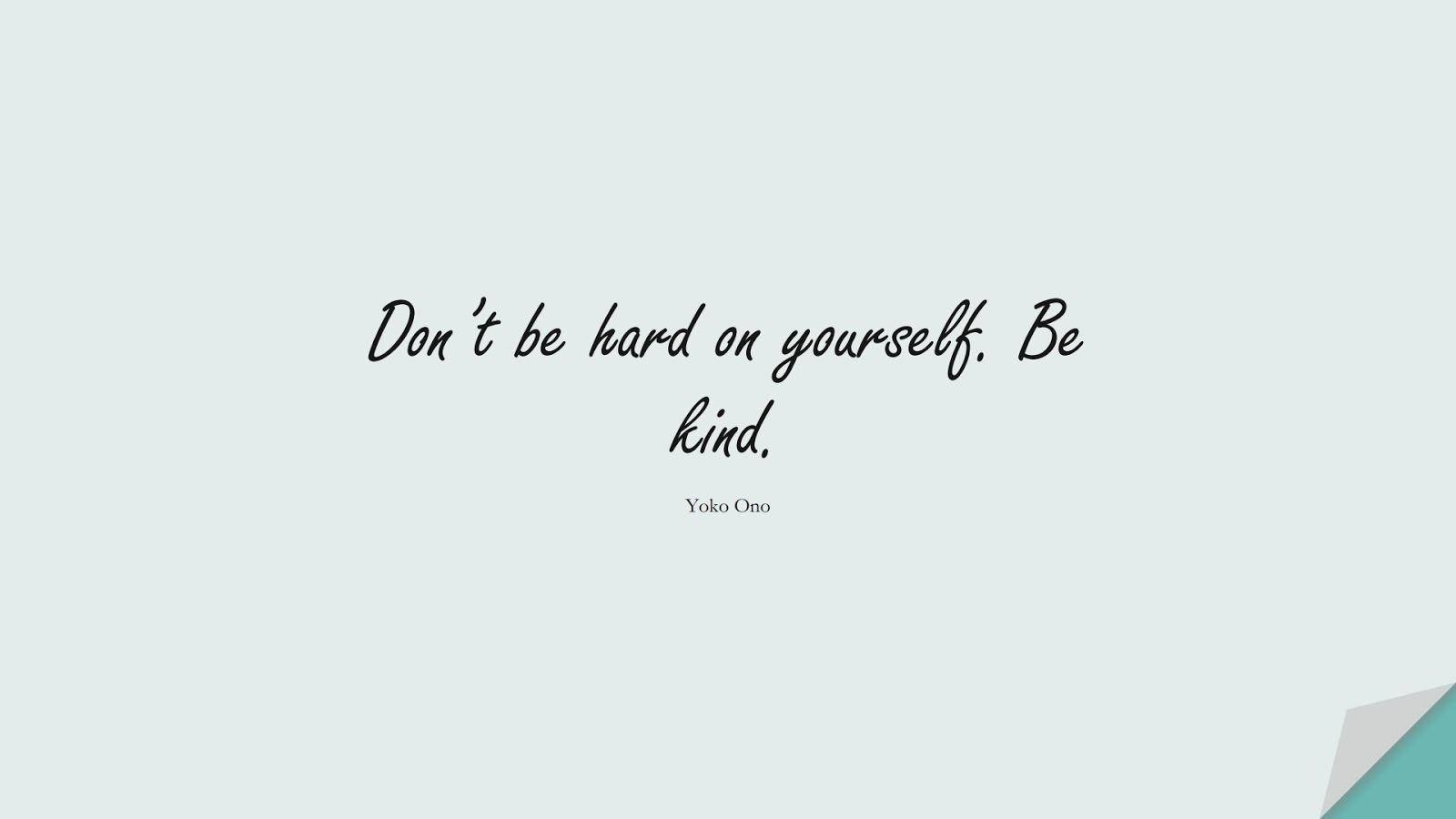 Don't be hard on yourself. Be kind. (Yoko Ono);  #LoveYourselfQuotes