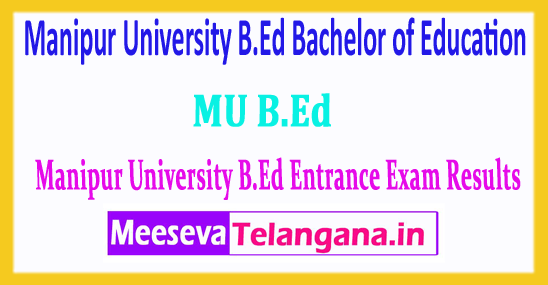 Manipur University B.Ed Bachelor of Education B.Ed Entrance Exam Results 2018