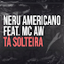 NERÚ AMERICANO - TÁ SOLTEIRA FEAT. MC AW [DOWNLOAD MP3]