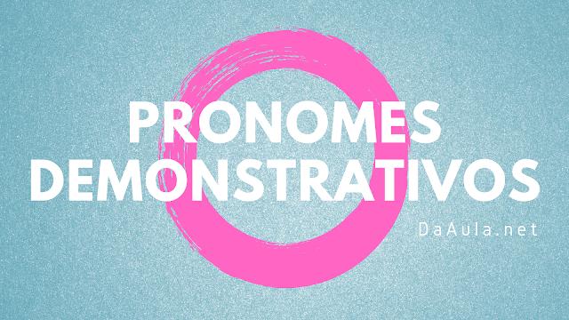Língua Portuguesa: O que são Pronomes Demonstrativos