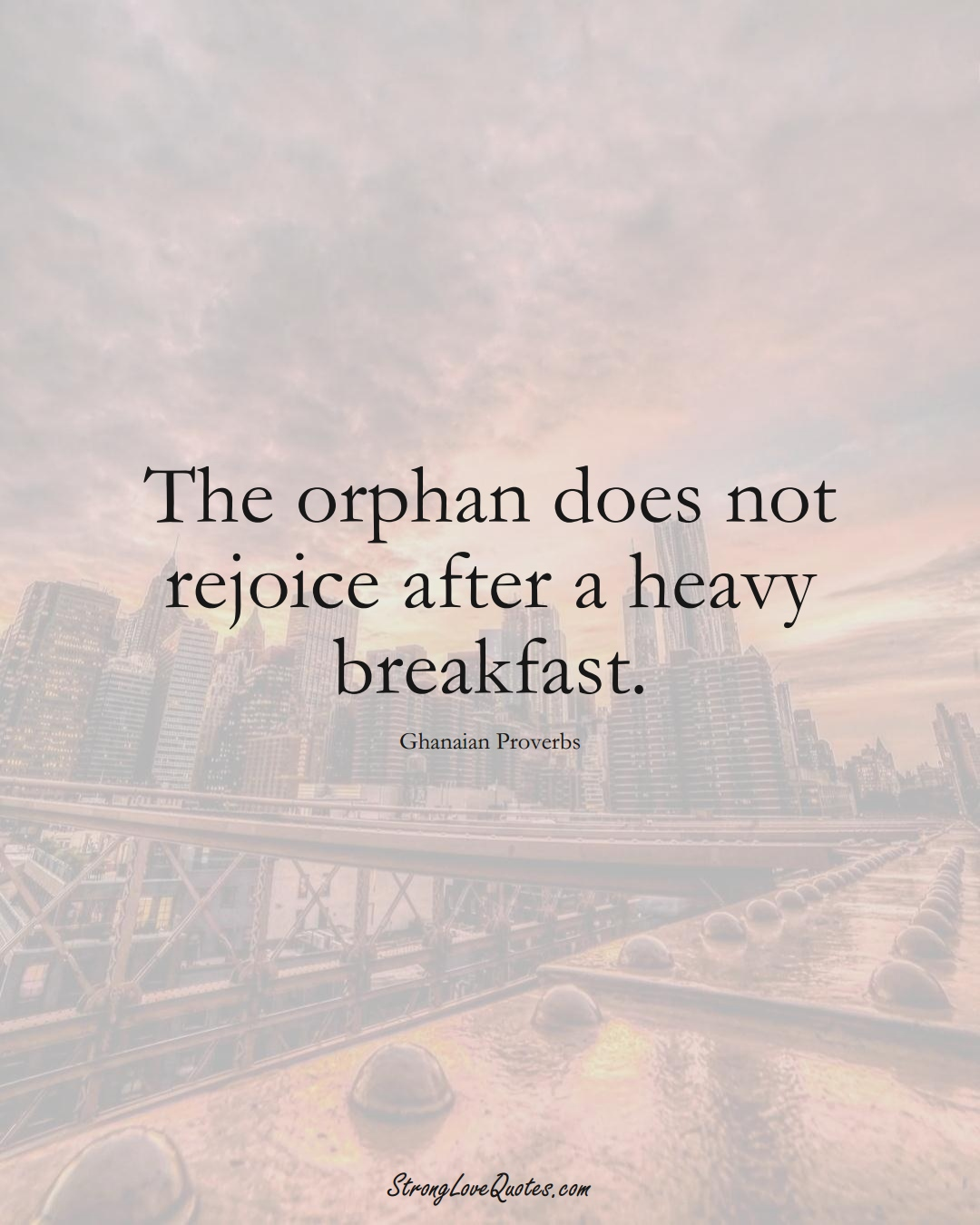 The orphan does not rejoice after a heavy breakfast. (Ghanaian Sayings);  #AfricanSayings