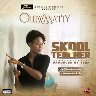 New Music: Oluwanatty - Skool Teacher (Prd. By Vtek)