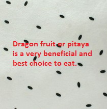 Dragon fruit or pitaya is a very beneficial and best choice to eat.