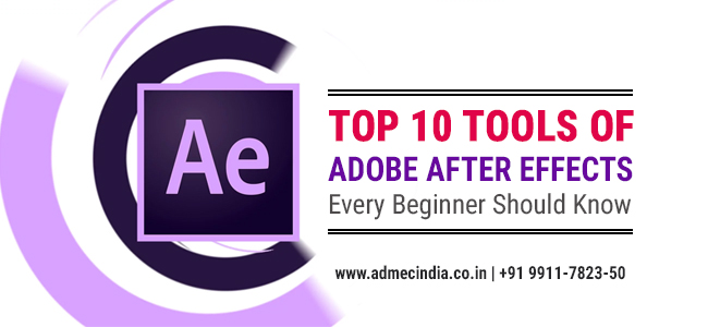 Top 10 Tools of Adobe After Effects Every Begineer Should Know