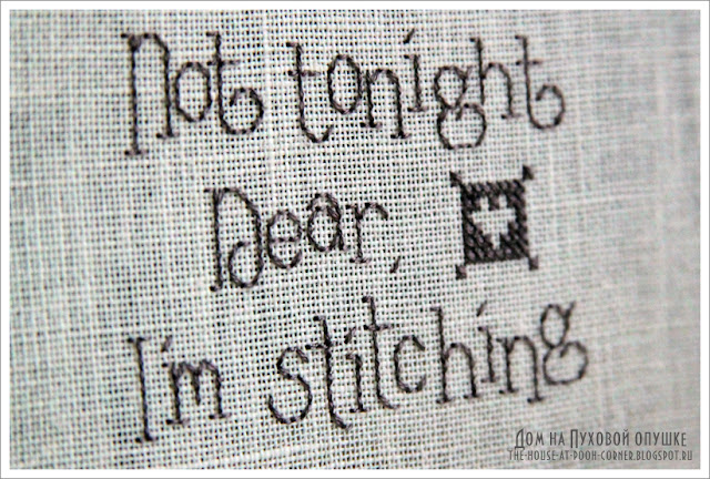 Not tonight Dear I`m stitching вышивка