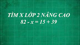 Cách tìm x nâng cao biết 82-x=15+39 | học toán online ( trực tuyến ) lớp 2 thằng thầy lợi