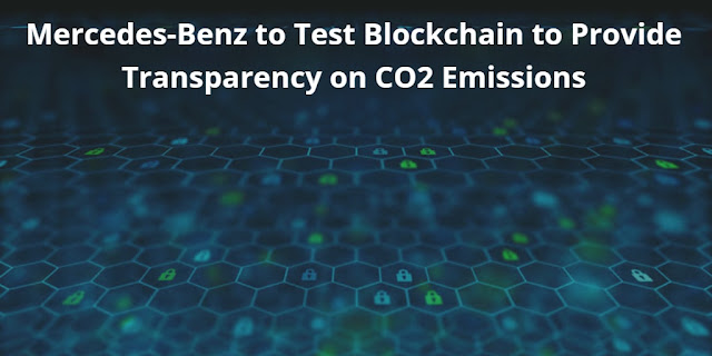 Mercedes-Benz to Test Blockchain to Provide Transparency on CO2 Emissions