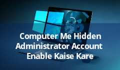Computer Me Hidden Administrator Account ko Enable  Kare 2021