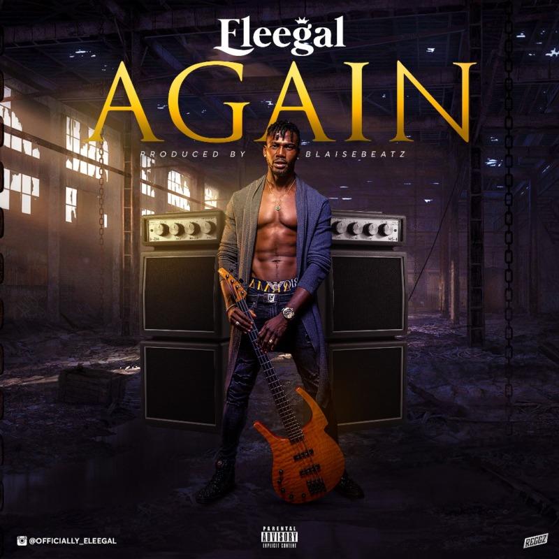 Eleegal – Again (Prod. Blasebeatz) #Arewapublisize