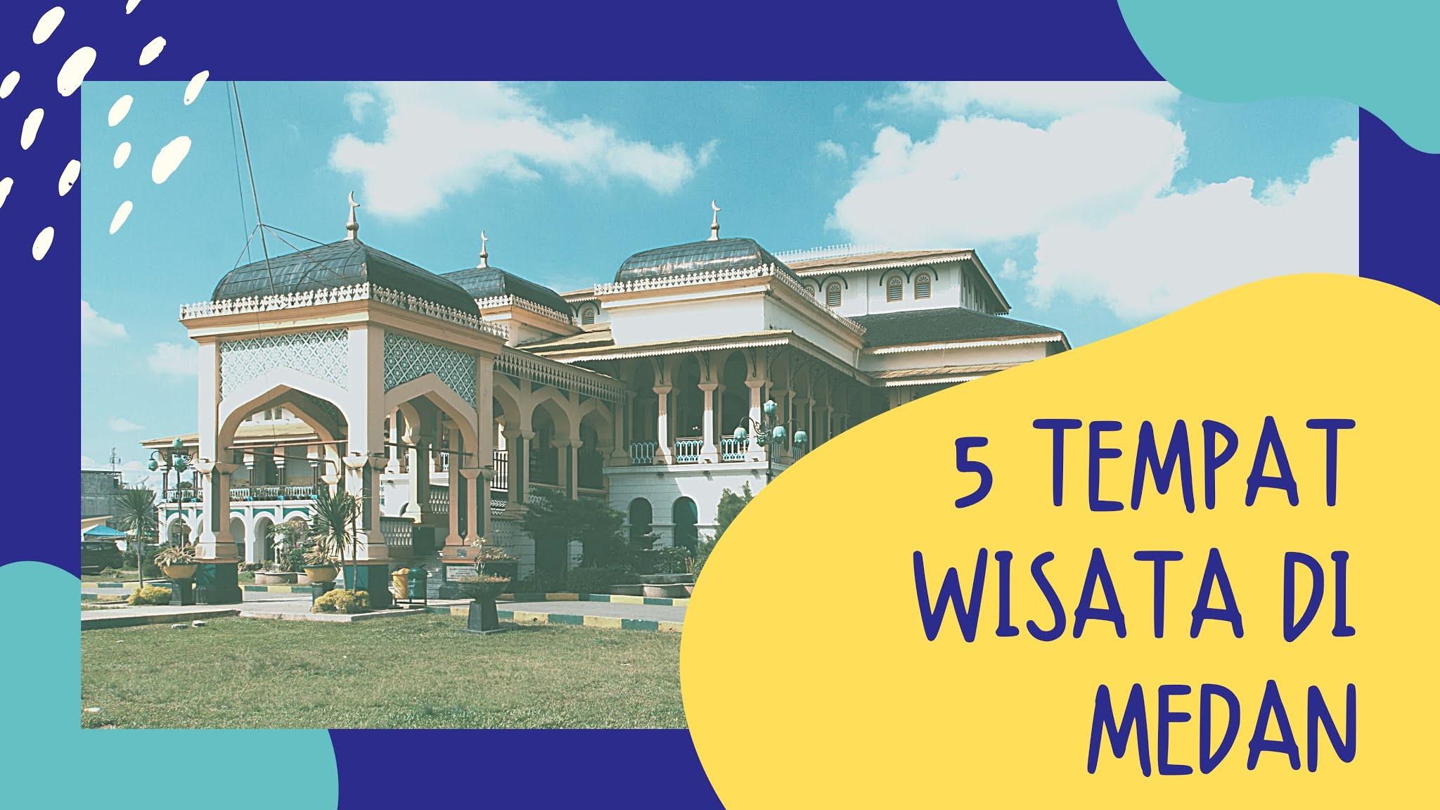 5 tempat wisata terkenal di Medan