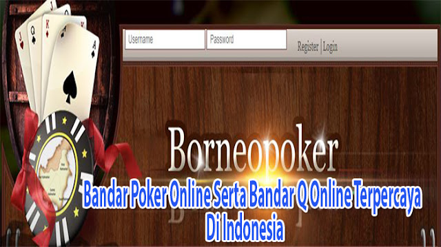 BORNEOPOKER.COM BANDAR POKER ONLINE SERTA BANDAR Q ONLINE TERPERCAYA DI INDONESIA