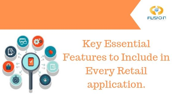 Key Essential Features to Include in Every Retail application.