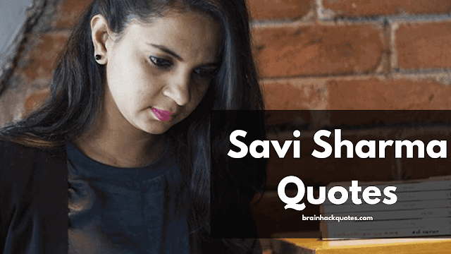 Savi Sharma Quotes on Love, Pain, Life and Happiness (Author of Everyone Has a Story)
