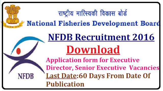 National Fisheries Development Board – NFDB Recruitment 2016|Department of animal husbandary dairying and fisheries|Ministry of agriculture and farmers welfare– Executive Director, Senior Executive Vacancies – Last date 60 Days From Date Of Publication/2016/09/national-fisheries-development-board-NFDB-recruitment-2016-department-of-animal-husbandary-dairying-and-fisheries-for-executive-director-senior-executive-posts-download-application-form.html