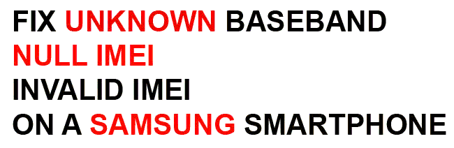 "How To Fix ""No Sim/Network and Unknown IMEI"" In Samsung"