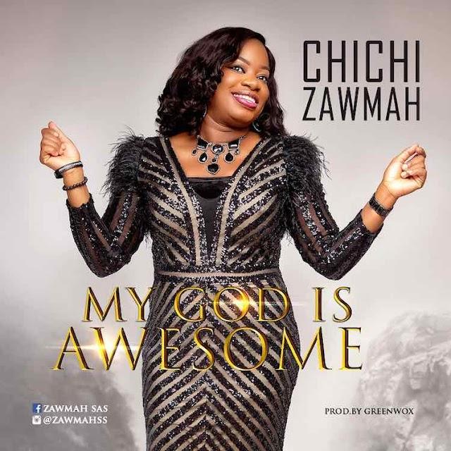 Chichi Zawmah - My God Is Awesome