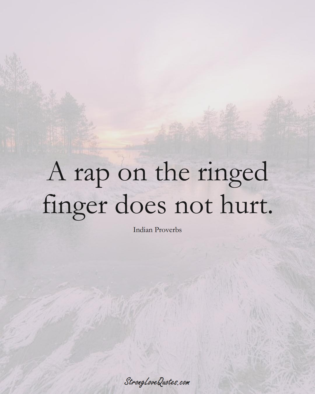 A rap on the ringed finger does not hurt. (Indian Sayings);  #AsianSayings