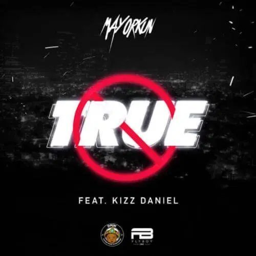 LYRICS: Mayorkun – True  Ft Kizz Daniel