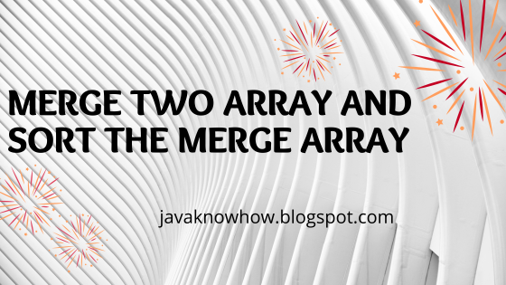 Merge two array and sort the merge array